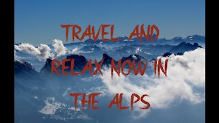 TRAVEL AND RELAX NOW IN THE ALPS