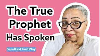 The True Prophet Has Spoken!