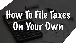 How To File Taxes On Your Own!