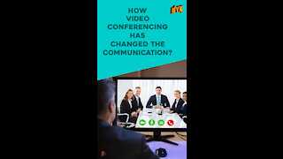 How Video Conferencing Has Changed The Communication? *