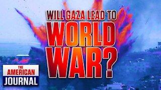 Will Israel/Gaza Conflict Spiral Into World War?
