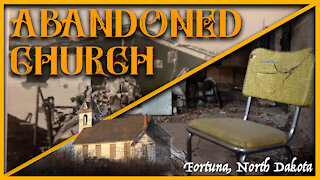 ABANDONED CHURCH, Fortuna, ND - History and first exploration!