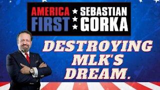 Destroying MLK's dream. Sebastian Gorka on AMERICA First