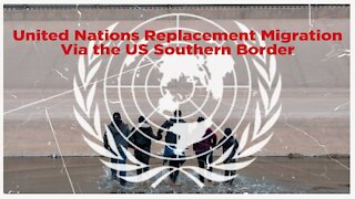 United Nations Replacement Migration Via the US Southern Border