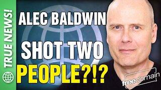 ALEC BALDWIN SHOT TWO PEOPLE?!?