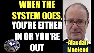 WHEN THE SYSTEM GOES, YOU'RE EITHER IN OR YOU'RE OUT | Alasdair Macleod