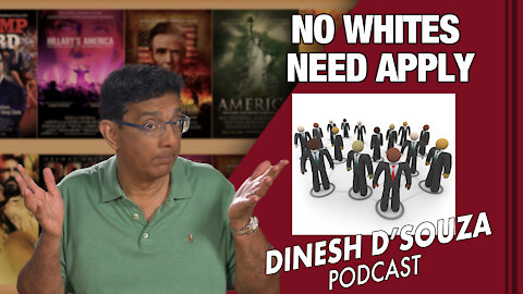 NO WHITES NEED APPLY Dinesh D'Souza Podcast Ep 111