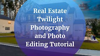 Real Estate Twilight Photography and Photo Editing Tutorial