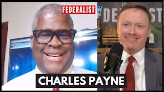 Charles Payne On Woke Capital, COVID Recovery, Inflation Risk, & Much More | Federalist Radio Hour