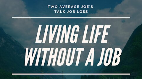 Living Life Without a Job