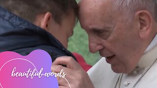 POPE FRANCIS - BEAUTIFUL WORDS