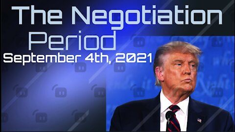 The Negotiation Period - September 4th, 2021