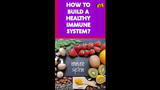 How to Build A Healthy Immune System ?