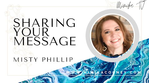 Sharing your Message with Misty Phillip
