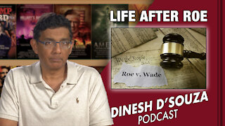 LIFE AFTER ROE Dinesh D'Souza Podcast Ep139