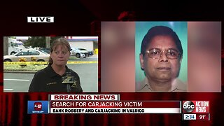 Carjacking victim missing following bank robbery in Valrico