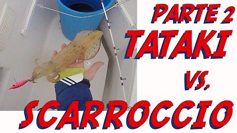 TATAKI VS. SCARROCCIO PART.2🦑SFIDA IN PESCA...CHI VINCERA'???