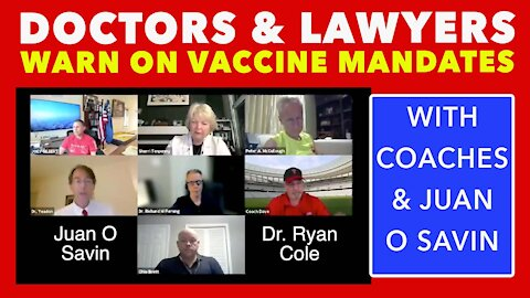 Doctors, Lawyers, Coaches warning on Vaccine Mandates with Juan O Savin