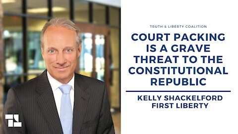 Kelly Shackelford: Court Packing Is a Grave Threat to the Constitutional Republic