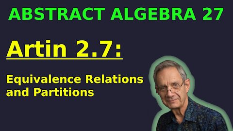 Artin 2.7 (Equivalence Relations and Partitions) | Abstract Algebra 27