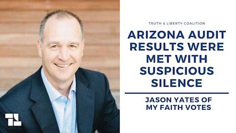 Jason Yates: Arizona Audit Results Were Met with Suspicious Silence
