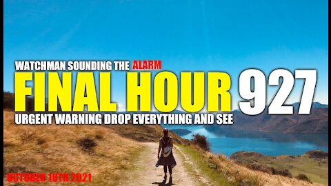FINAL HOUR 927 - URGENT WARNING DROP EVERYTHING AND SEE - WATCHMAN SOUNDING THE ALARM