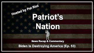 Biden Is Destroying America (Ep. 53) - Patriot's Nation