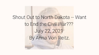 Shout Out to North Dakota -- Want to End the Civil War??? July 22, 2021 By Anna Von Reitz