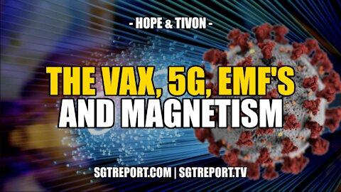 THE VAX, 5G, EMF'S & MAGNETISM -- HOPE & TIVON