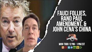 Fauci Follies, Rand Paul's Amendment and Jon Cena's China
