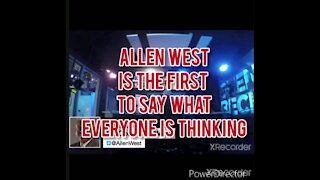 ALLEN WEST SAYS WHAT EVERYONE IS THINKING