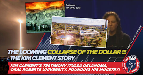 The Looming Collapse of the Dollar + Kim Clement's Story / Testimony