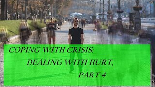 Coping with Crisis: Dealing with hurt - Part 4