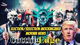 CuttingEdge: Election/Selection MockingBird Mornin News. Let's Watch Their Agenda. (Nov 3, 2020)