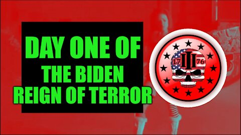 Day One Of The Biden Reign Of Terror