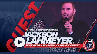 Why Fear and Faith Cannot Coexist | Pastor Jackson Lahmeyer