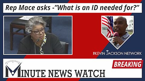 """Rep. Mace Asks, """"What's an ID needed for?"""" - The Kevin Jackson Network MINUTE NEWS"""