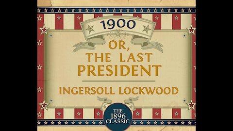1900 OR THE LAST PRESIDENT (INGERSOLL LOCKWOOD)- IPOT PRESENTS - 12.23.19