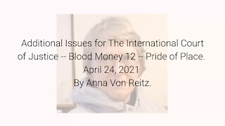 Additional Issues for The International Court of Justice-Blood Money 12-Apr 24 2021 By Anna VonReitz