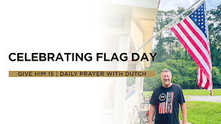 Celebrating Flag Day | Give Him 15: Daily Prayer with Dutch | June 14