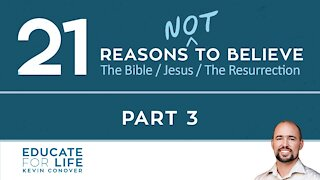 21 Reasons NOT to Believe, Part 3