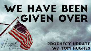 We Have Been Given Over | Prophecy Update with Tom Hughes