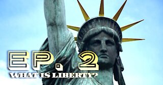 What Is Liberty? - Ep. 2