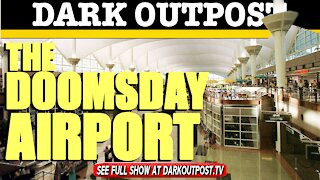 Dark Outpost 03-08-2021 The Doomsday Airport