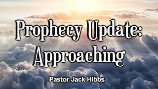 Prophecy Update: Approaching