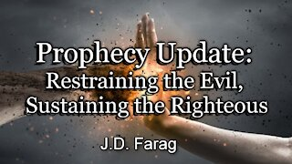Prophecy Update: Restraining the Evil, Sustaining the Righteous
