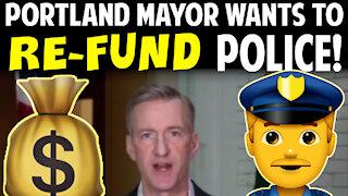 PORTLAND MAYOR WANTS TO RE-FUND POLICE!