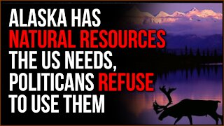 Alaska COULD Provide US With Resources We Need, But Politicians Want It CHEAP From Other Countries