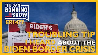 Ep. 1477 Troubling News I Heard About The Biden Border Crisis - The Dan Bongino Show
