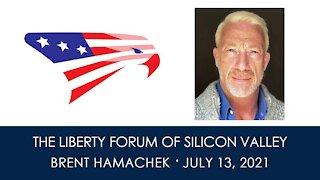 Brent Hamachek ~ The Liberty Forum ~ 7-13-2021